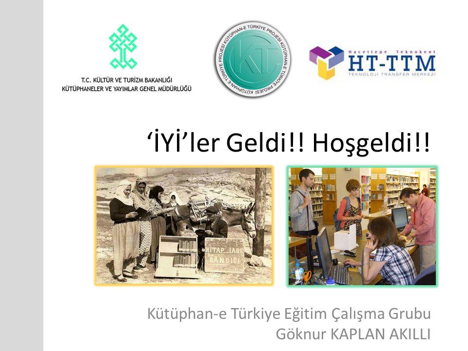 'İYİ'ler Geldi!! Hoşgeldi!! Kütüphan-e Türkiye Eğitim Çalışma Grubu Göknur KAPLAN AKILLI