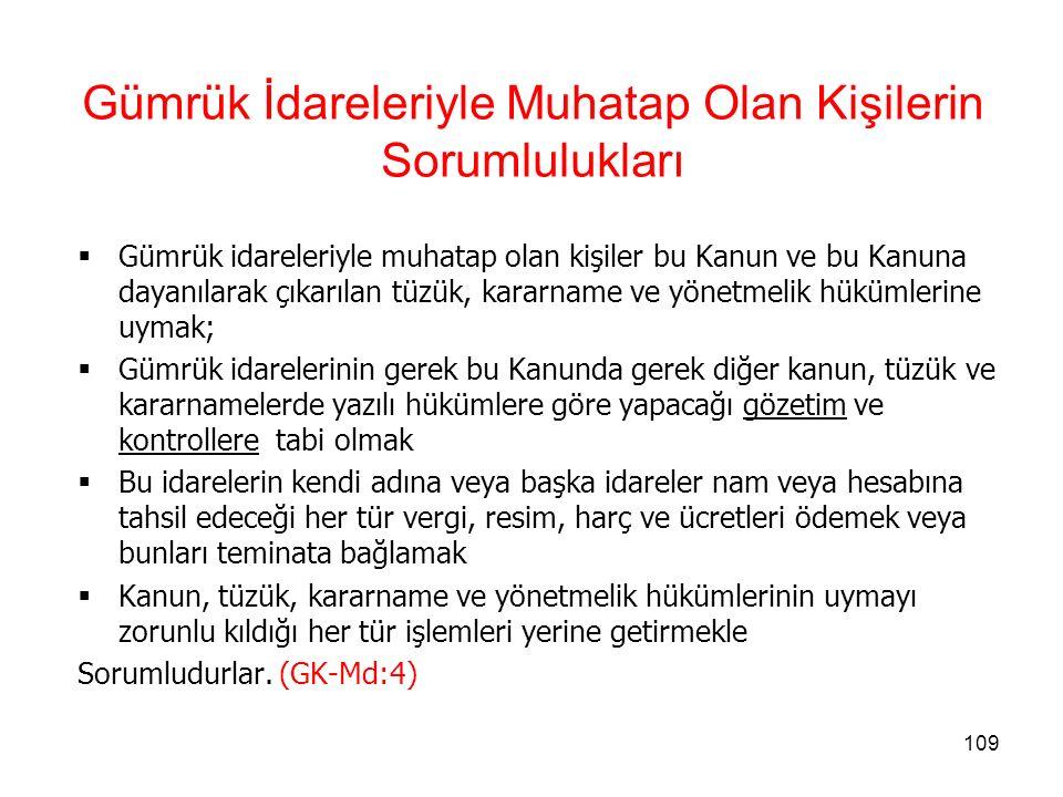 108 Yetkilendirilmiş yükümlü sertifikası: Gümrük Kanunu'nun 5/A maddesine uygun olarak, ilgili mevzuat uyarınca aranan koşulları sağlayan yükümlülere;  Gümrük mevzuatının öngördüğü basitleştirilmiş uygulamalar ile  Türkiye Gümrük Bölgesine eşya giriş ve çıkışı sırasında yapılan emniyet ve güvenlik kontrollerine ilişkin kolaylaştırmalardan yararlanmak üzere verilen Belge.