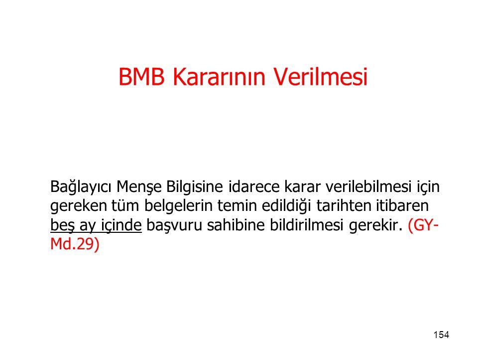 153 BMB'nin Kapsamı Bağlayıcı Menşe Bilgisi başvurularının sadece bir kalem eşya için yapılması gerekir.