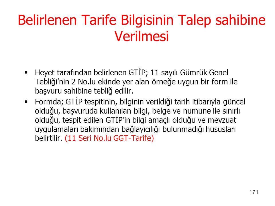 170 Tarife Belirleme Kriteri Heyet sınıflandırmayı,  Türk Gümrük Tarife Cetvelini,  Dünya Gümrük Örgütü (DGÖ) Sınıflandırma Avilerini,  Gümrük Tarife Cetveli İzahnamesi ve Kombine Nomanklatür İzahnamesini,  DGÖ Sınıflandırma Kararlarını,  AB Sınıflandırma Tüzüklerini,  Genelgeleri ve Bağlayıcı Tarife Bilgisi (BTB) veri tabanında geçerli konumda bulunan BTB'lerdeki açıklama ve örnekleri  Göz önünde bulundurarak yapar.
