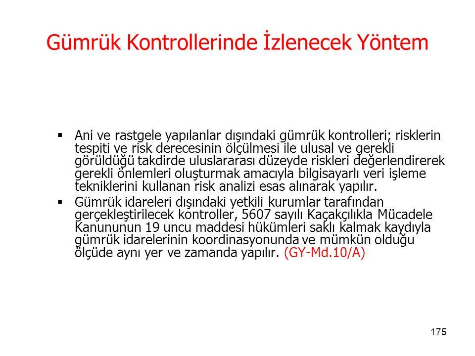 174 Gümrük idareleri, mevzuatın belirlediği şartlar çerçevesinde, Türkiye Gümrük Bölgesi ile diğer ülkeler arasında taşınan eşyanın;  Giriş,  Çıkış,  Transit, aktarma  Nihai kullanımını  Serbest dolaşımda bulunmayan eşyanın durumunu Düzenleyen gümrük mevzuatı ve diğer mevzuatın doğru uygulanmasını sağlamak için gerekli görülen gümrük kontrollerini yerine getirir.