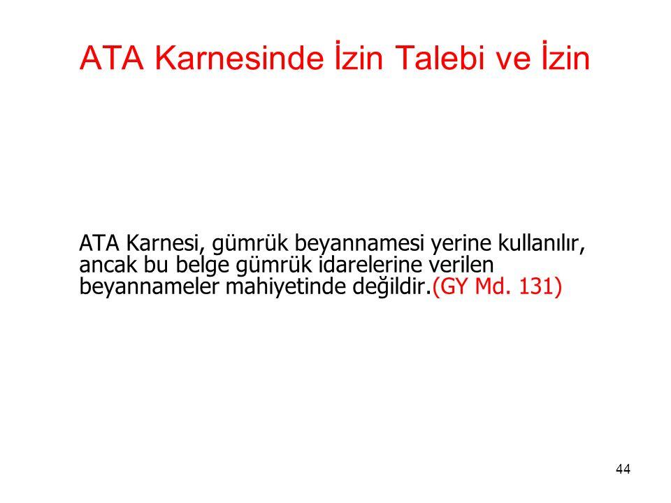 43 ATA Karnesinde İzin Talebi ve İzin Taraf olduğumuz uluslararası sözleşme hükümlerine göre;  Düzenlenmiş ATA karnesinin ibrazı rejim için izin talebi  Karnenin tescili ise, geçici ithalat rejimine giriş izni olarak kabul edilir.