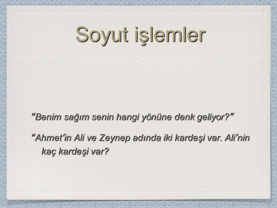 Benim sağım senin hangi yönüne denk geliyor Ahmet'in Ali ve Zeynep adında iki kardeşi var.
