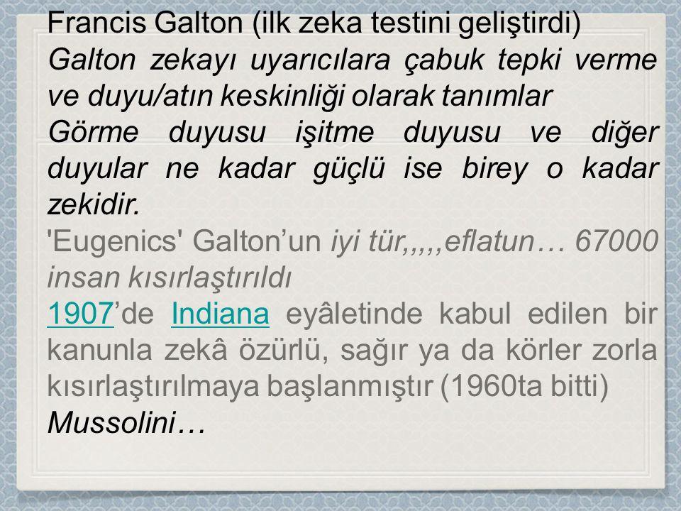 Francis Galton (ilk zeka testini geliştirdi) Galton zekayı uyarıcılara çabuk tepki verme ve duyu/atın keskinliği olarak tanımlar Görme duyusu işitme duyusu ve diğer duyular ne kadar güçlü ise birey o kadar zekidir.