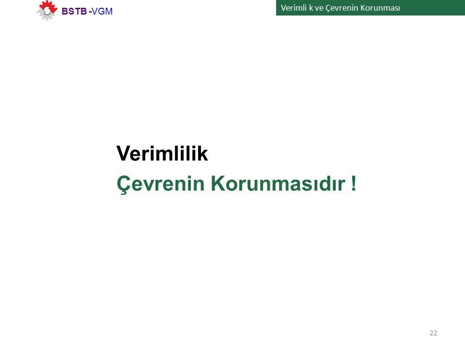 Verimli k ve Çevrenin Korunması Verimlilik Çevrenin Korunmasıdır ! 22 BSTB -VGM