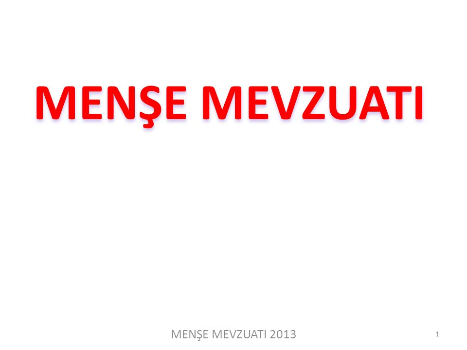 MENŞE MEVZUATI MENŞE MEVZUATI 2013 1