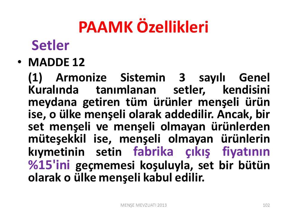 PAAMK Özellikleri Setler MADDE 12 (1) Armonize Sistemin 3 sayılı Genel Kuralında tanımlanan setler, kendisini meydana getiren tüm ürünler menşeli ürün ise, o ülke menşeli olarak addedilir.