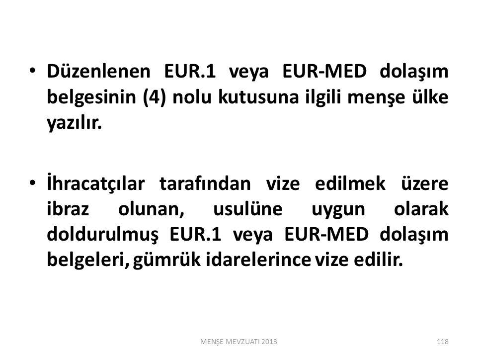 Düzenlenen EUR.1 veya EUR-MED dolaşım belgesinin (4) nolu kutusuna ilgili menşe ülke yazılır.