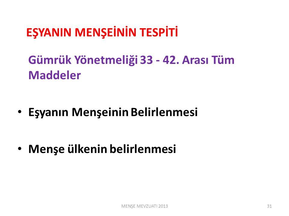 EŞYANIN MENŞEİNİN TESPİTİ Gümrük Yönetmeliği 33 - 42.