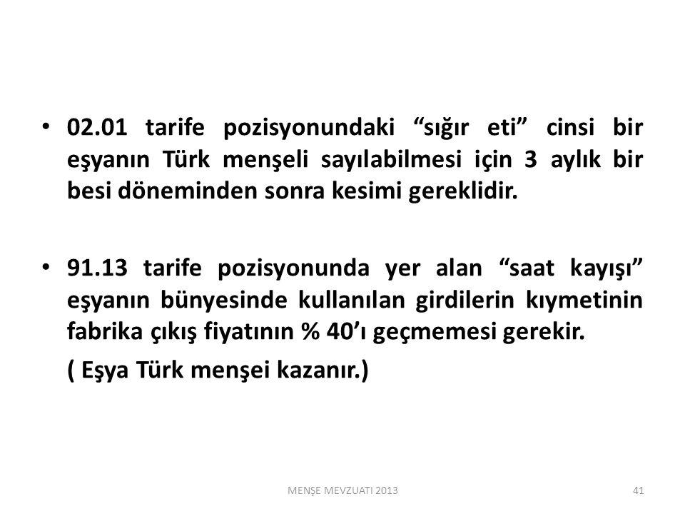 02.01 tarife pozisyonundaki sığır eti cinsi bir eşyanın Türk menşeli sayılabilmesi için 3 aylık bir besi döneminden sonra kesimi gereklidir.