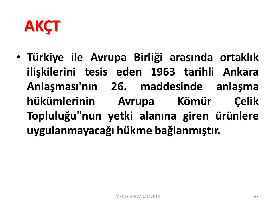 AKÇT AKÇT Türkiye ile Avrupa Birliği arasında ortaklık ilişkilerini tesis eden 1963 tarihli Ankara Anlaşması nın 26.