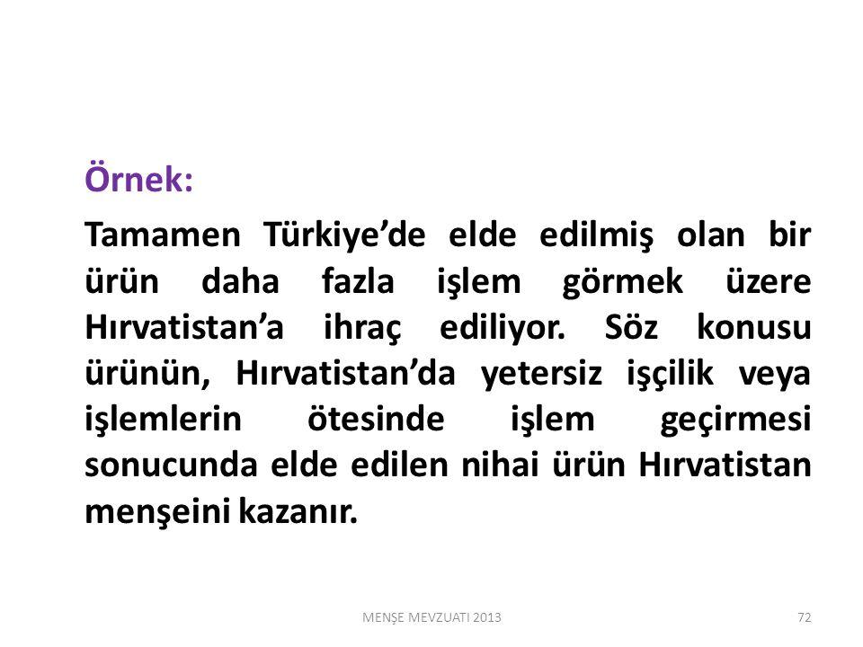 Örnek: Tamamen Türkiye'de elde edilmiş olan bir ürün daha fazla işlem görmek üzere Hırvatistan'a ihraç ediliyor.