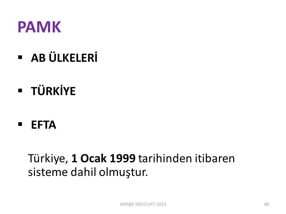 PAMK MENŞE MEVZUATI 2013  AB ÜLKELERİ  TÜRKİYE  EFTA Türkiye, 1 Ocak 1999 tarihinden itibaren sisteme dahil olmuştur.