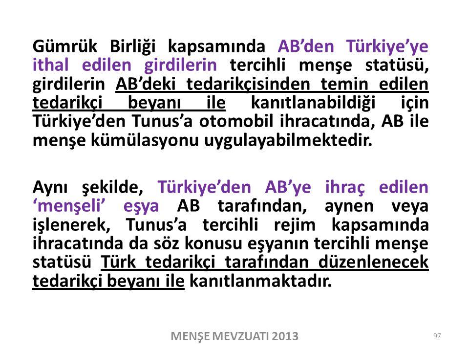 Gümrük Birliği kapsamında AB'den Türkiye'ye ithal edilen girdilerin tercihli menşe statüsü, girdilerin AB'deki tedarikçisinden temin edilen tedarikçi beyanı ile kanıtlanabildiği için Türkiye'den Tunus'a otomobil ihracatında, AB ile menşe kümülasyonu uygulayabilmektedir.