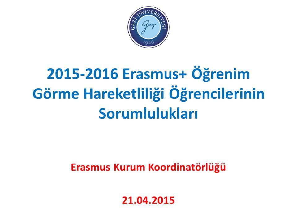 2015-2016 Erasmus+ Öğrenim Görme Hareketliliği Öğrencilerinin Sorumlulukları Erasmus Kurum Koordinatörlüğü 21.04.2015