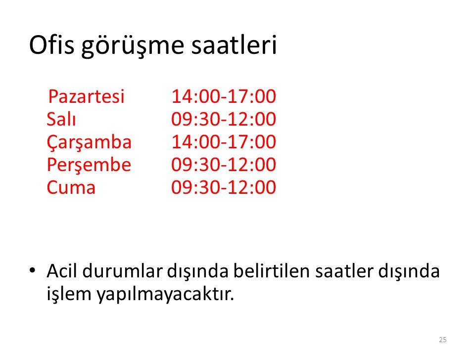 Ofis görüşme saatleri Pazartesi 14:00-17:00 Salı 09:30-12:00 Çarşamba 14:00-17:00 Perşembe 09:30-12:00 Cuma09:30-12:00 Acil durumlar dışında belirtilen saatler dışında işlem yapılmayacaktır.