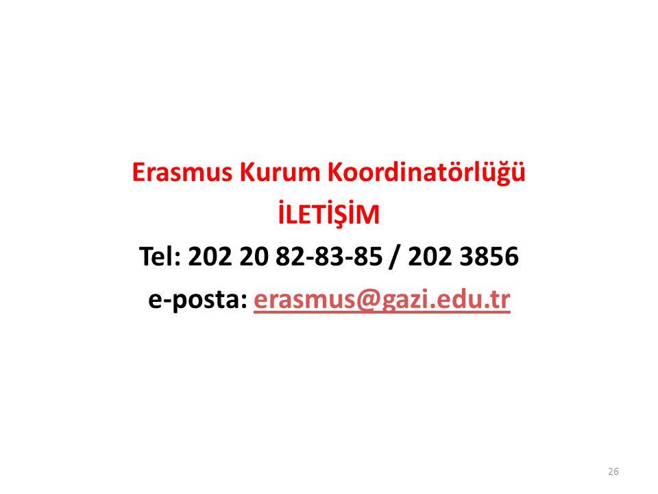Erasmus Kurum Koordinatörlüğü İLETİŞİM Tel: 202 20 82-83-85 / 202 3856 e-posta: erasmus@gazi.edu.trerasmus@gazi.edu.tr 26