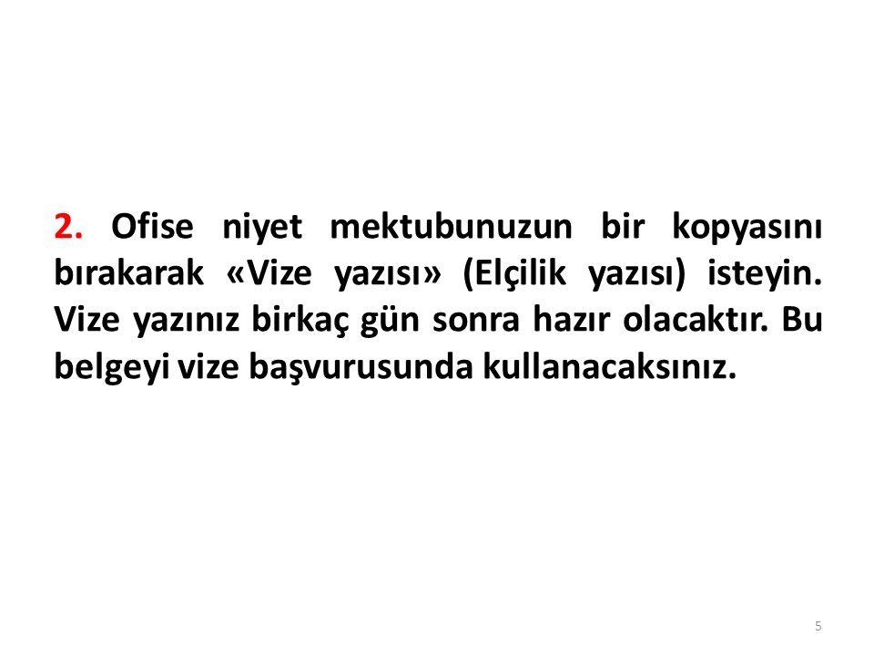 2. Ofise niyet mektubunuzun bir kopyasını bırakarak «Vize yazısı» (Elçilik yazısı) isteyin.