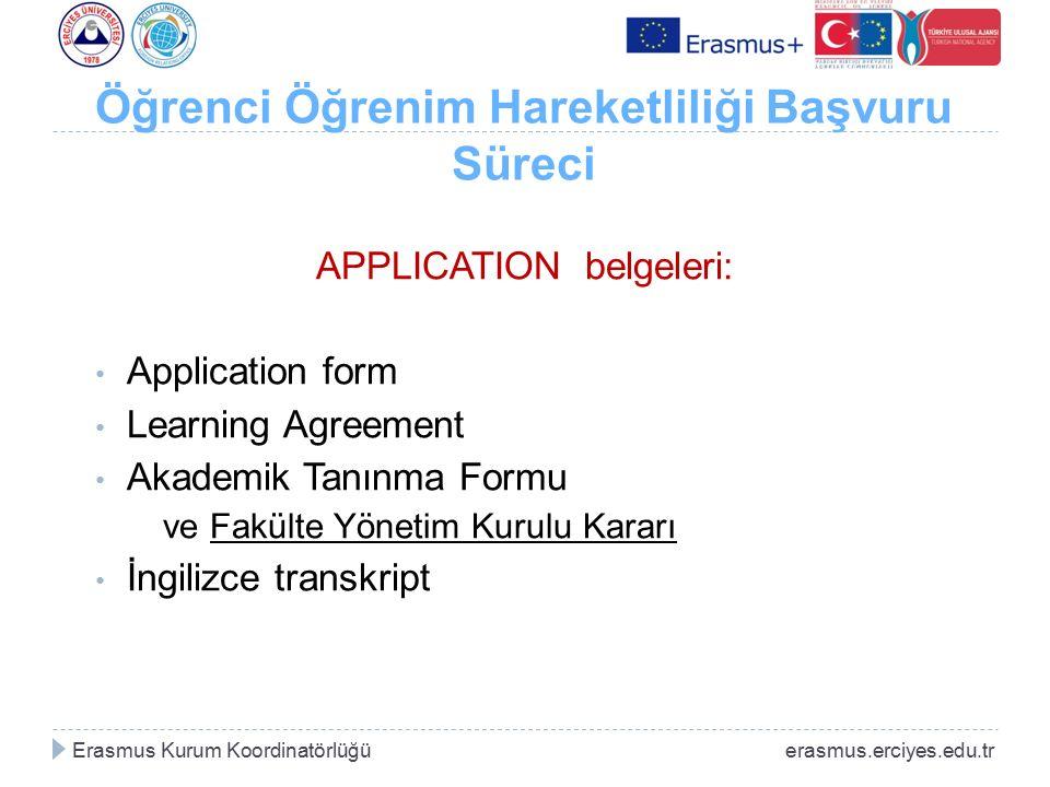 Öğrenci Öğrenim Hareketliliği Başvuru Süreci APPLICATION belgeleri: Application form Learning Agreement Akademik Tanınma Formu ve Fakülte Yönetim Kuru