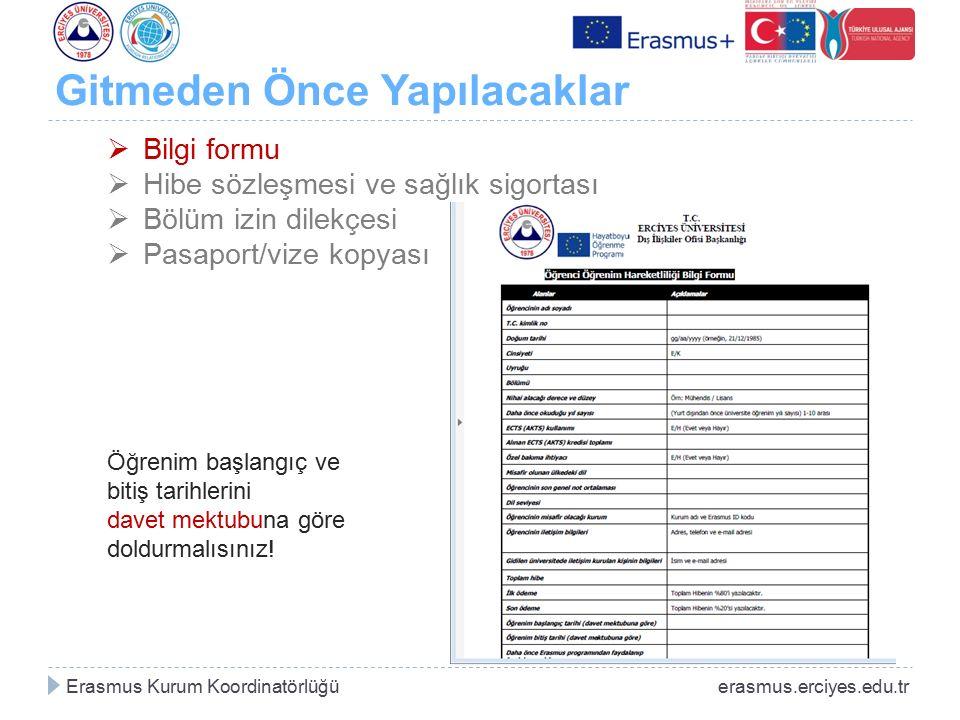 Gitmeden Önce Yapılacaklar Erasmus Kurum Koordinatörlüğü erasmus.erciyes.edu.tr  Bilgi formu  Hibe sözleşmesi ve sağlık sigortası  Bölüm izin dilek