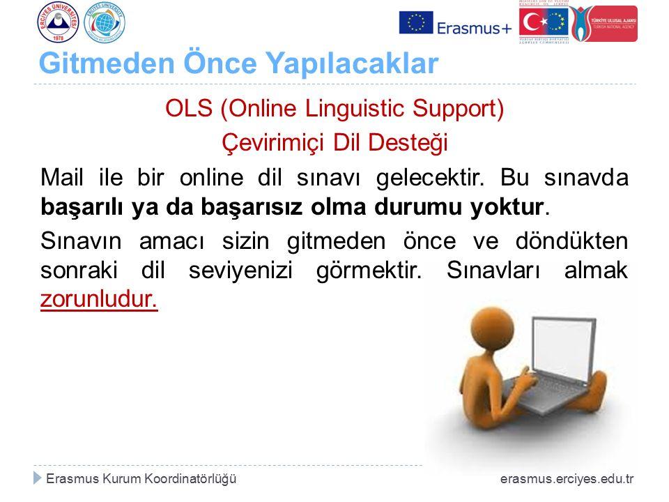 Gitmeden Önce Yapılacaklar OLS (Online Linguistic Support) Çevirimiçi Dil Desteği Mail ile bir online dil sınavı gelecektir. Bu sınavda başarılı ya da
