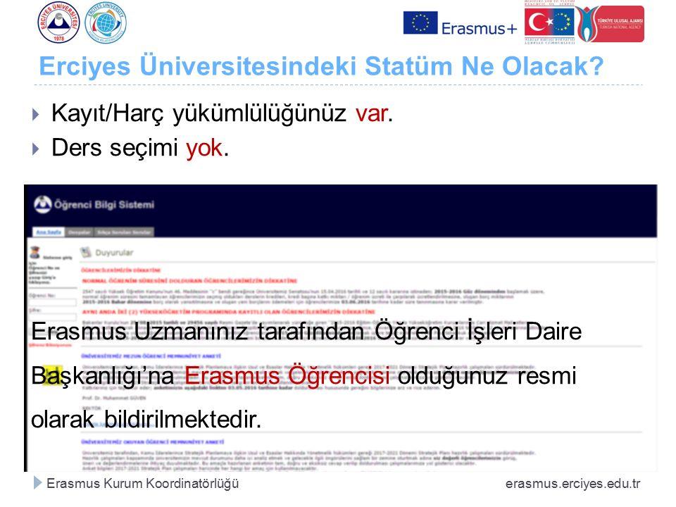  Kayıt/Harç yükümlülüğünüz var.  Ders seçimi yok. Erasmus Uzmanınız tarafından Öğrenci İşleri Daire Başkanlığı'na Erasmus Öğrencisi olduğunuz resmi