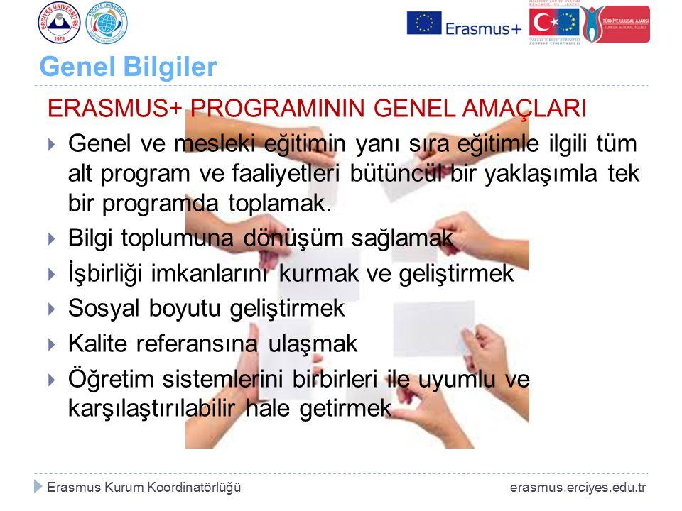 Genel Bilgiler ERASMUS+ PROGRAMININ GENEL AMAÇLARI  Genel ve mesleki eğitimin yanı sıra eğitimle ilgili tüm alt program ve faaliyetleri bütüncül bir