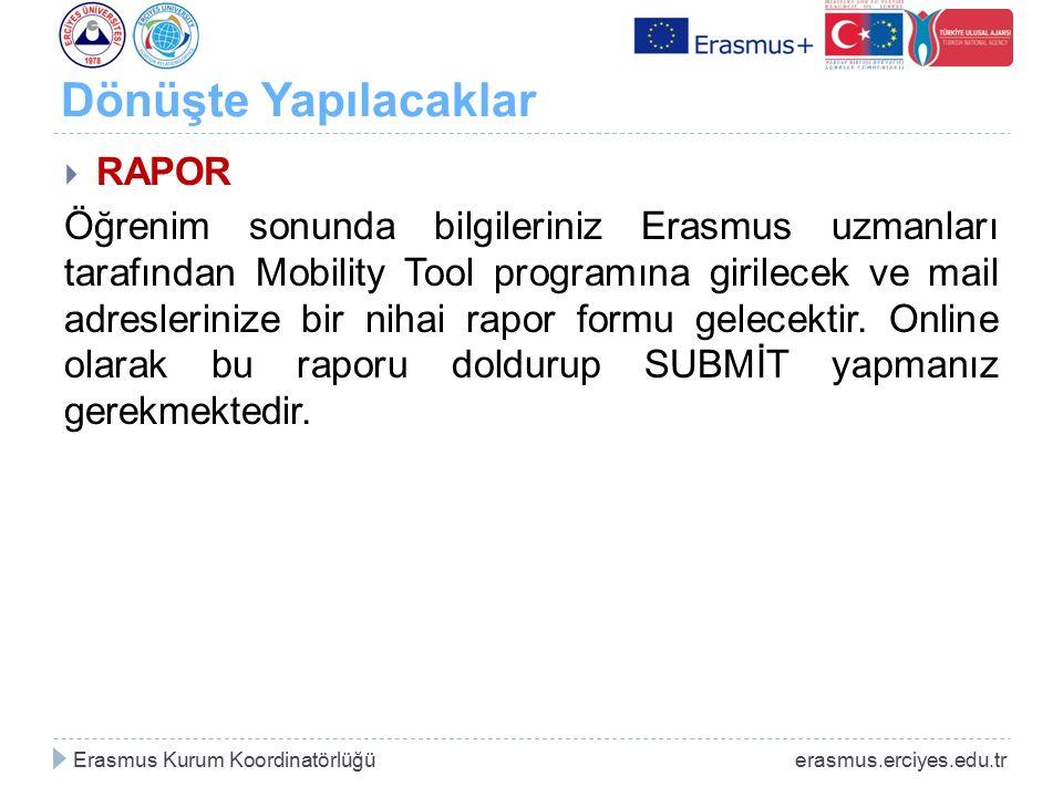 Dönüşte Yapılacaklar  RAPOR Öğrenim sonunda bilgileriniz Erasmus uzmanları tarafından Mobility Tool programına girilecek ve mail adreslerinize bir ni