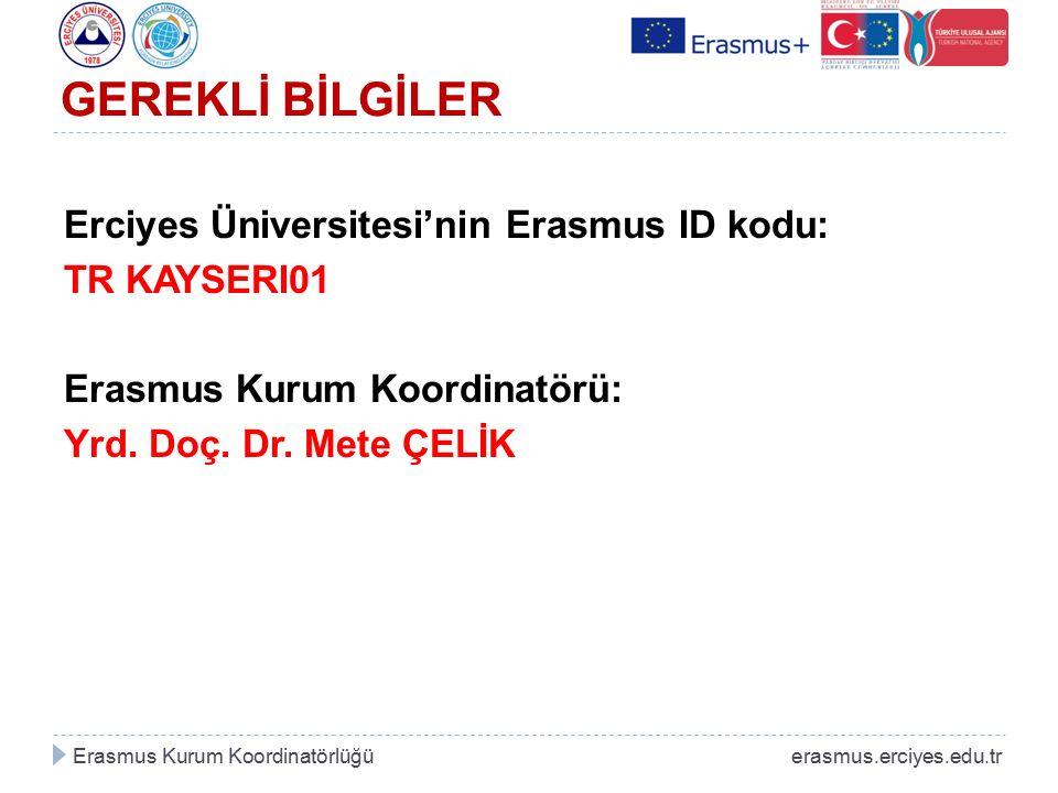 GEREKLİ BİLGİLER Erciyes Üniversitesi'nin Erasmus ID kodu: TR KAYSERI01 Erasmus Kurum Koordinatörü: Yrd. Doç. Dr. Mete ÇELİK Erasmus Kurum Koordinatör