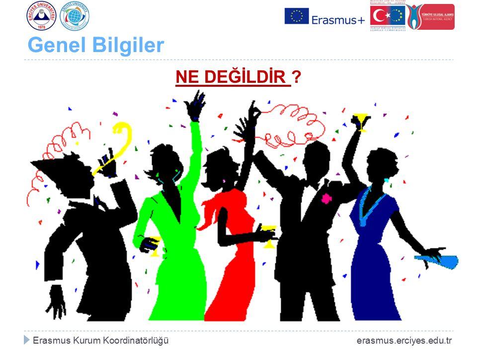 Genel Bilgiler NE DEĞİLDİR ? Erasmus Kurum Koordinatörlüğü erasmus.erciyes.edu.tr