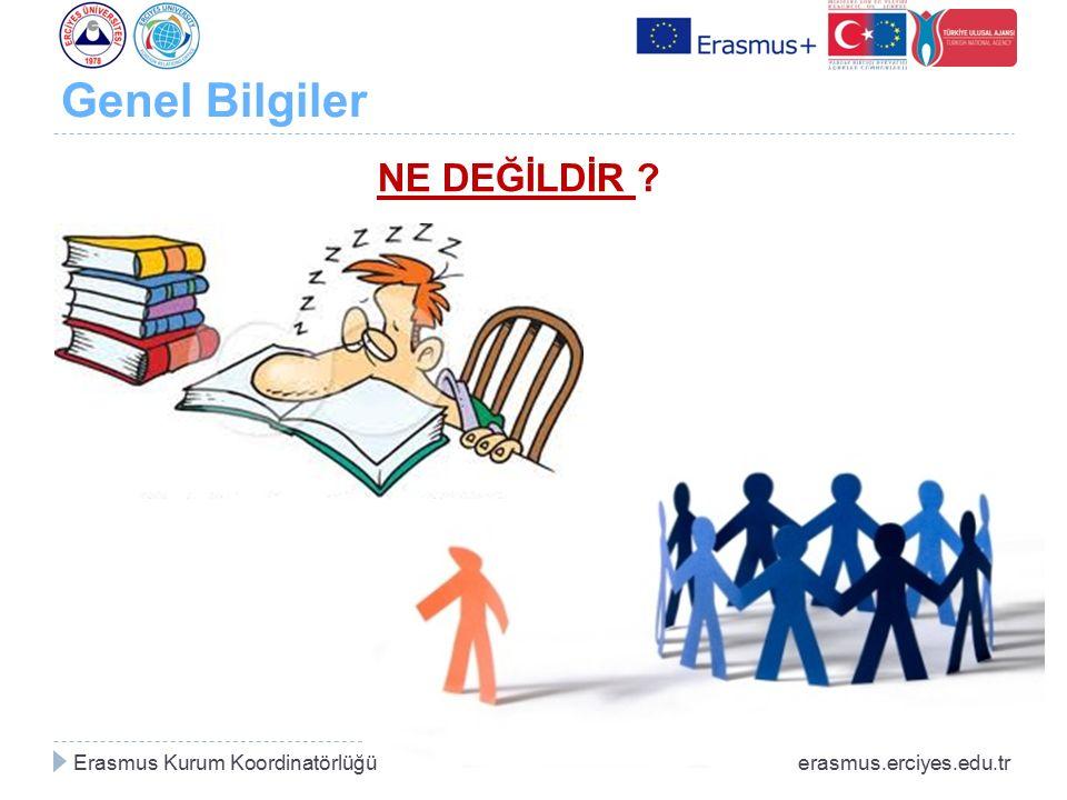 Genel Bilgiler Erasmus Kurum Koordinatörlüğü erasmus.erciyes.edu.tr NE DEĞİLDİR ?