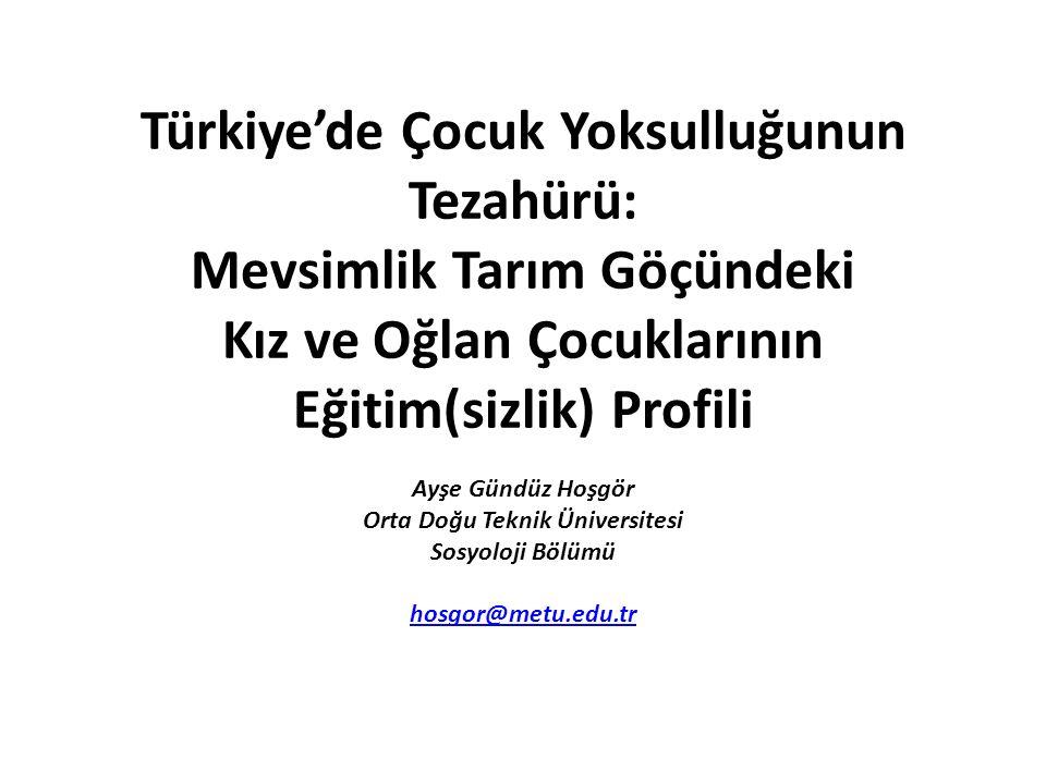 Türkiye'de Çocuk Yoksulluğunun Tezahürü: Mevsimlik Tarım Göçündeki Kız ve Oğlan Çocuklarının Eğitim(sizlik) Profili Ayşe Gündüz Hoşgör Orta Doğu Tekni