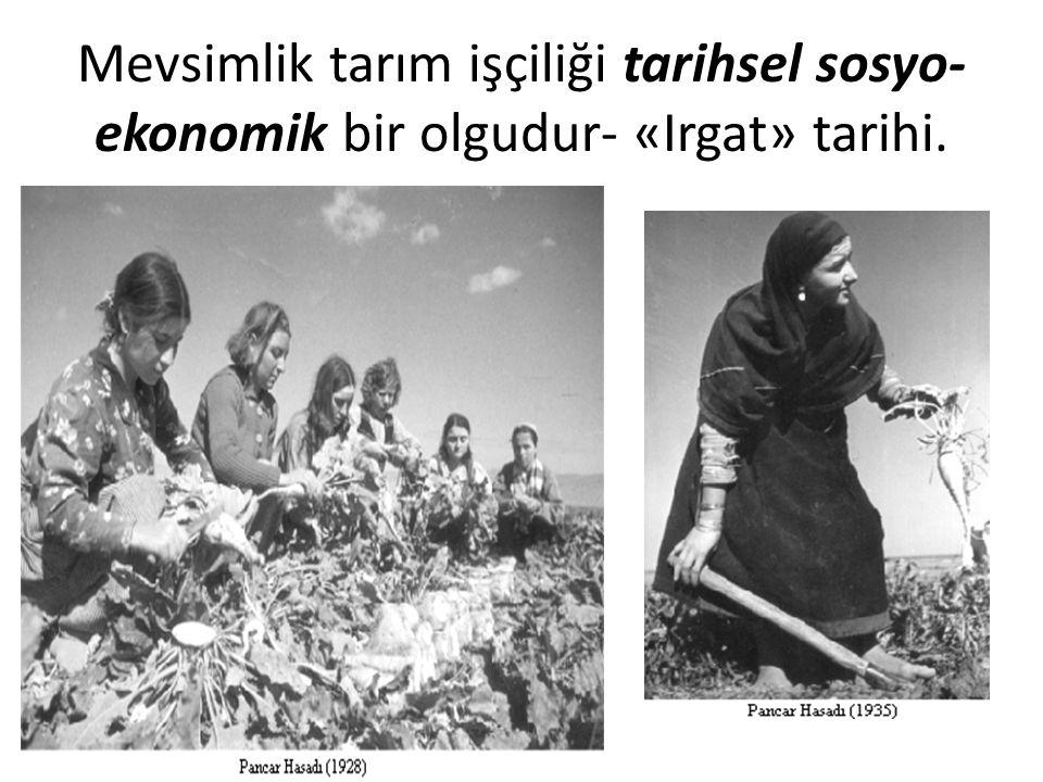 Mevsimlik tarım işçiliği tarihsel sosyo- ekonomik bir olgudur- «Irgat» tarihi.
