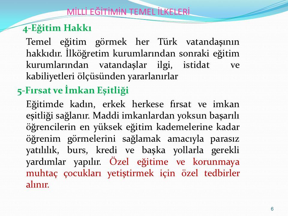 MİLLİ EĞİTİMİN TEMEL İLKELERİ 4-Eğitim Hakkı Temel eğitim görmek her Türk vatandaşının hakkıdır. İlköğretim kurumlarından sonraki eğitim kurumlarından