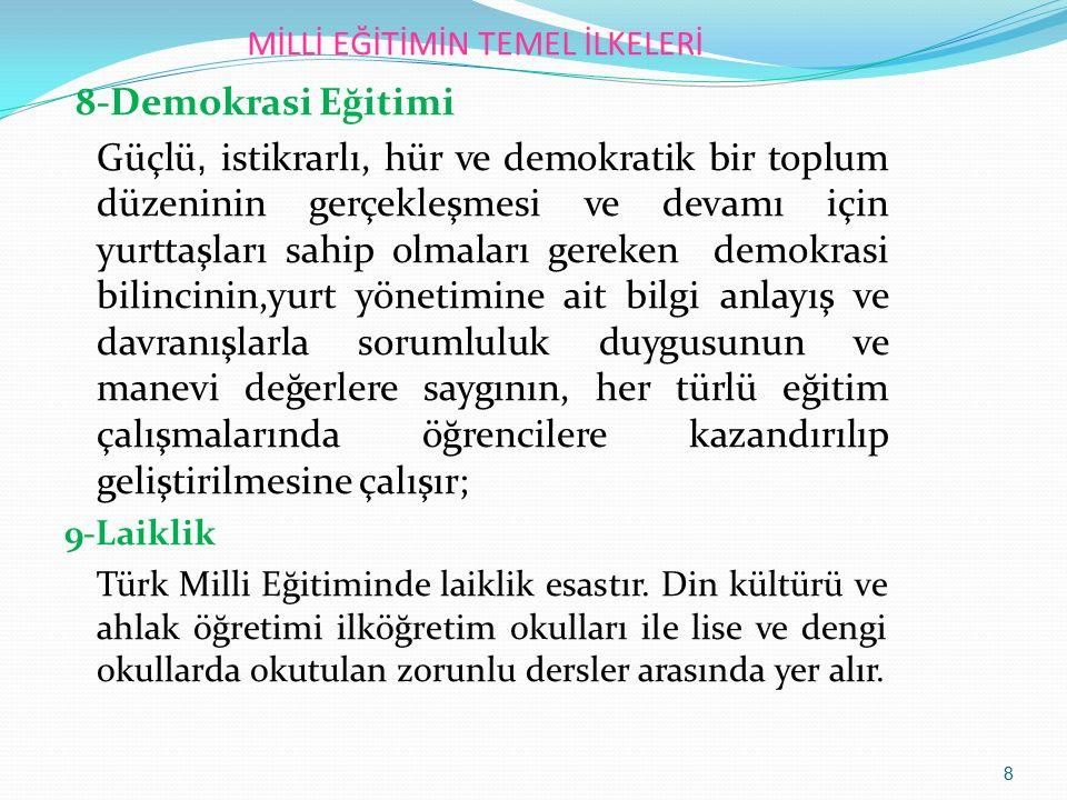 MİLLİ EĞİTİMİN TEMEL İLKELERİ 8-Demokrasi Eğitimi Güçlü, istikrarlı, hür ve demokratik bir toplum düzeninin gerçekleşmesi ve devamı için yurttaşları s