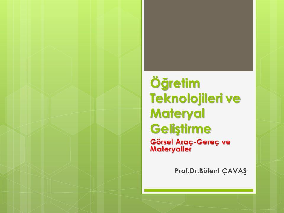 Öğretim Teknolojileri ve Materyal Geliştirme Görsel Araç-Gereç ve Materyaller Prof.Dr.Bülent ÇAVAŞ