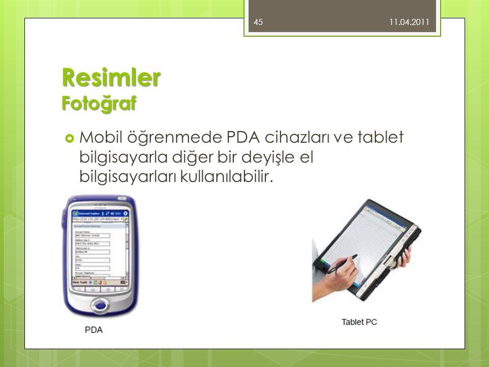 Resimler Fotoğraf  Mobil öğrenmede PDA cihazları ve tablet bilgisayarla diğer bir deyişle el bilgisayarları kullanılabilir. 11.04.2011 45