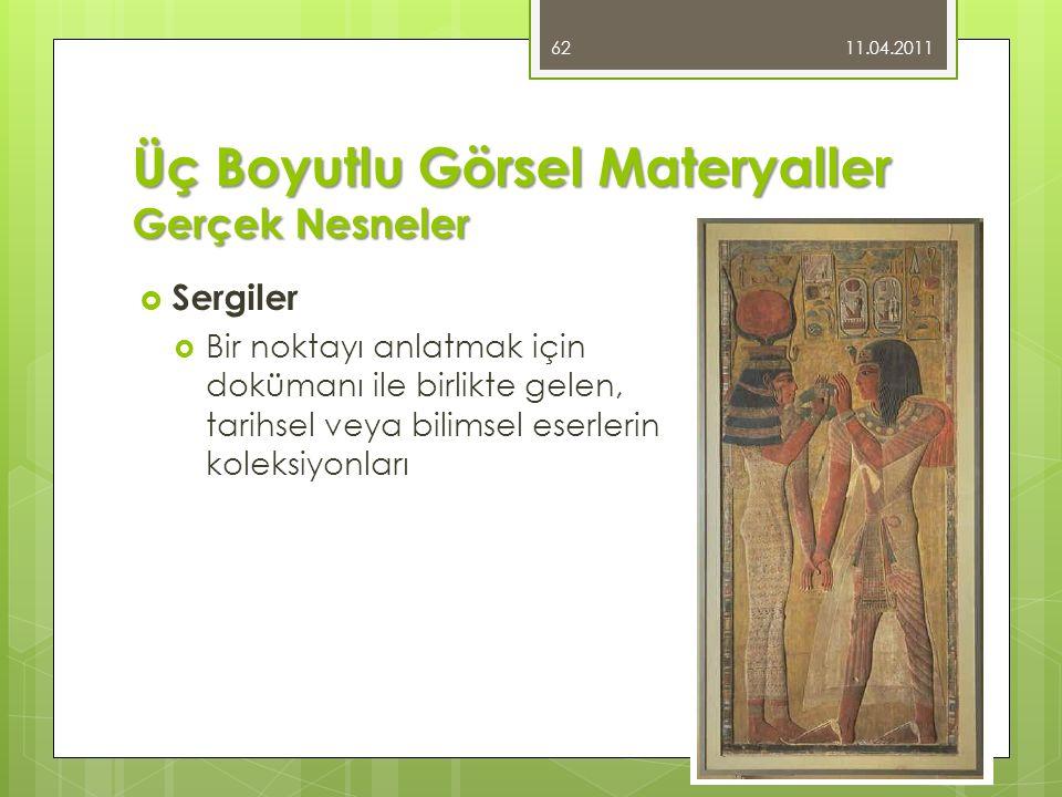 Üç Boyutlu Görsel Materyaller Gerçek Nesneler  Sergiler  Bir noktayı anlatmak için dokümanı ile birlikte gelen, tarihsel veya bilimsel eserlerin koleksiyonları 11.04.2011 62
