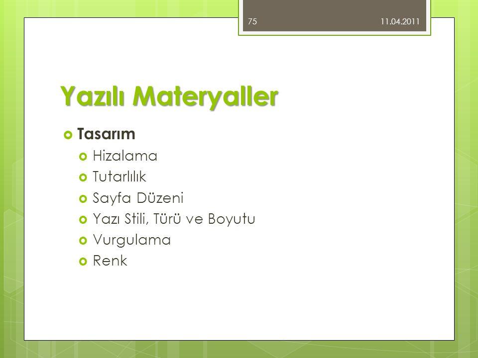 Yazılı Materyaller  Tasarım  Hizalama  Tutarlılık  Sayfa Düzeni  Yazı Stili, Türü ve Boyutu  Vurgulama  Renk 11.04.2011 75