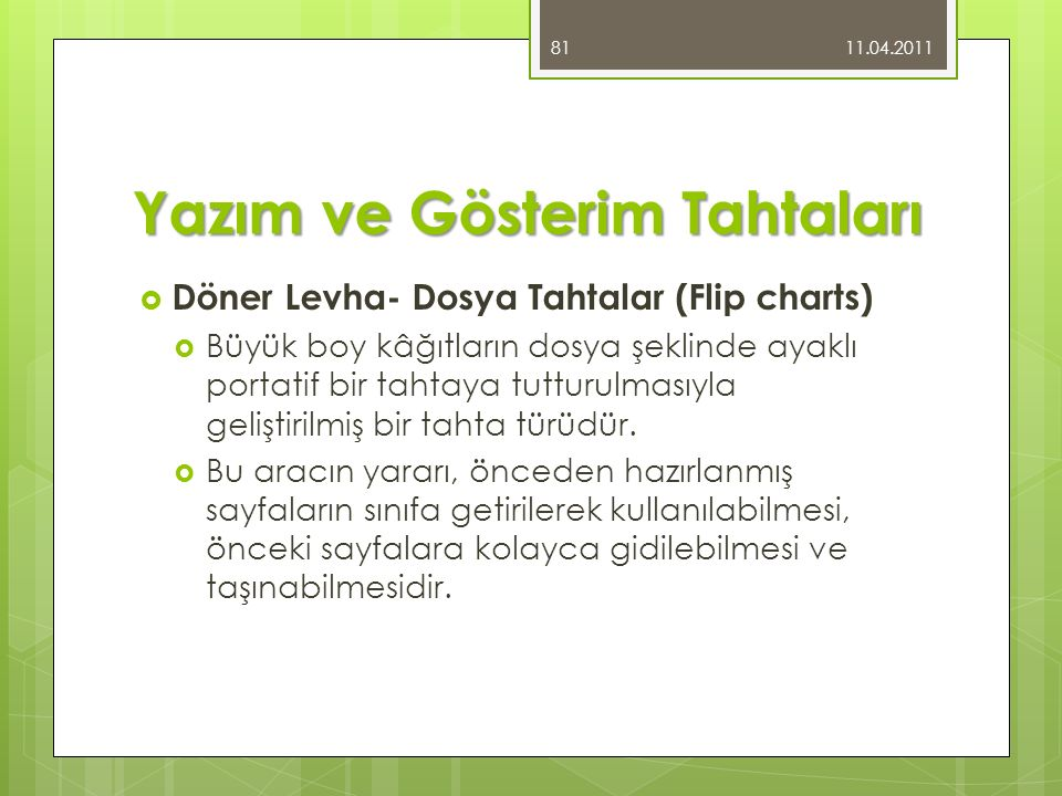 Yazım ve Gösterim Tahtaları  Döner Levha- Dosya Tahtalar (Flip charts)  Büyük boy kâğıtların dosya şeklinde ayaklı portatif bir tahtaya tutturulmasıyla geliştirilmiş bir tahta türüdür.