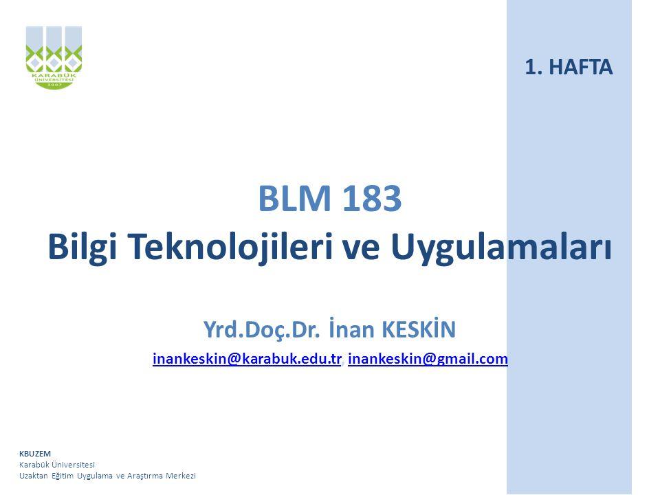 KBUZEM Karabük Üniversitesi Uzaktan Eğitim Uygulama ve Araştırma Merkezi BLM 183 Bilgi Teknolojileri ve Uygulamaları Yrd.Doç.Dr. İnan KESKİN inankeski