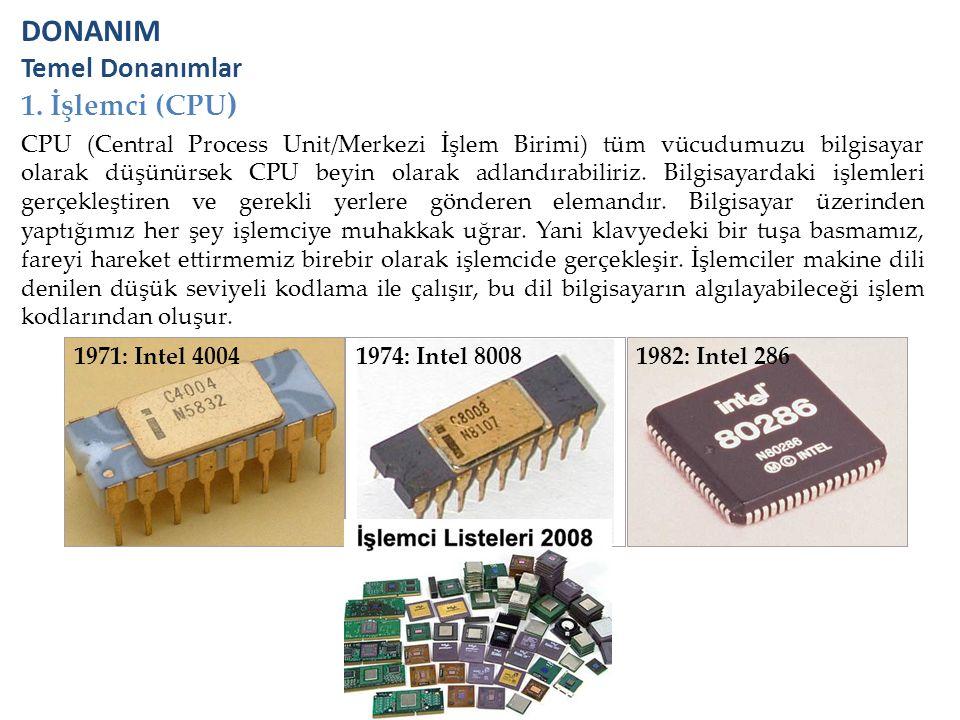 DONANIM Temel Donanımlar 1. İşlemci (CPU ) CPU (Central Process Unit/Merkezi İşlem Birimi) tüm vücudumuzu bilgisayar olarak düşünürsek CPU beyin olara