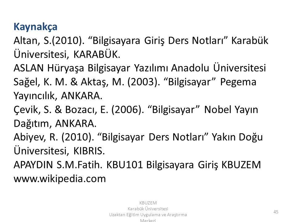 """KBUZEM Karabük Üniversitesi Uzaktan Eğitim Uygulama ve Araştırma Merkezi 45 Kaynakça Altan, S.(2010). """"Bilgisayara Giriş Ders Notları"""" Karabük Ünivers"""