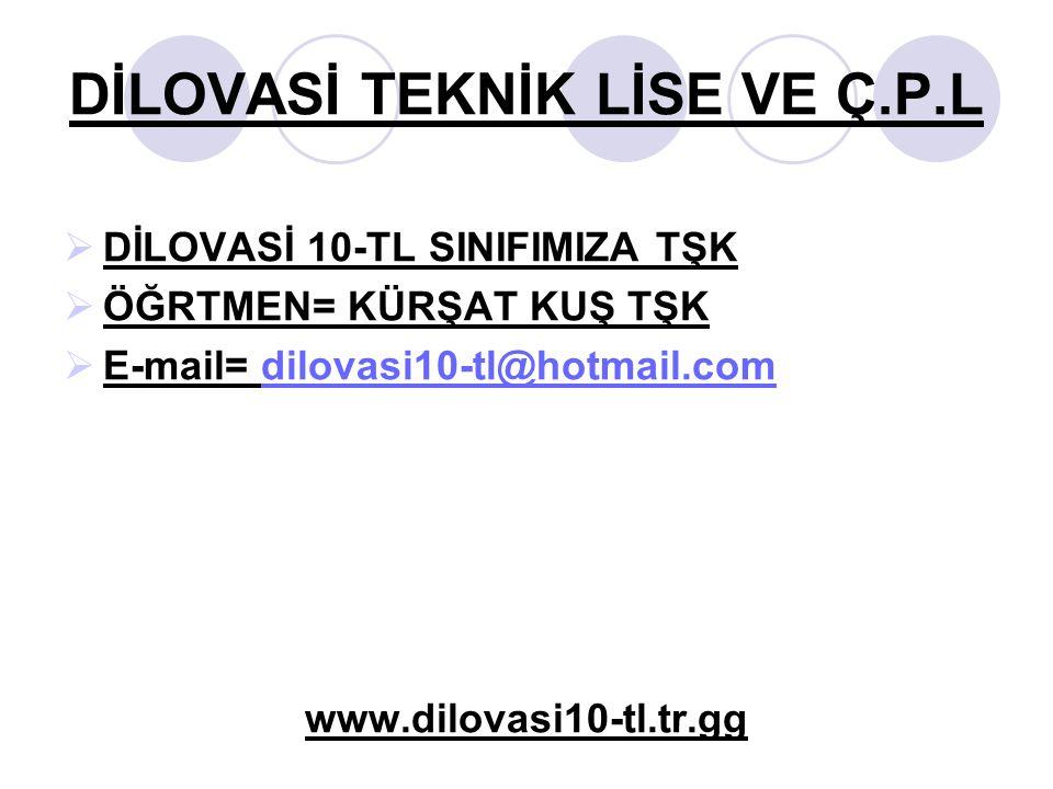 DİLOVASİ TEKNİK LİSE VE Ç.P.L  DİLOVASİ 10-TL SINIFIMIZA TŞK  ÖĞRTMEN= KÜRŞAT KUŞ TŞK  E-mail= dilovasi10-tl@hotmail.comdilovasi10-tl@hotmail.com w