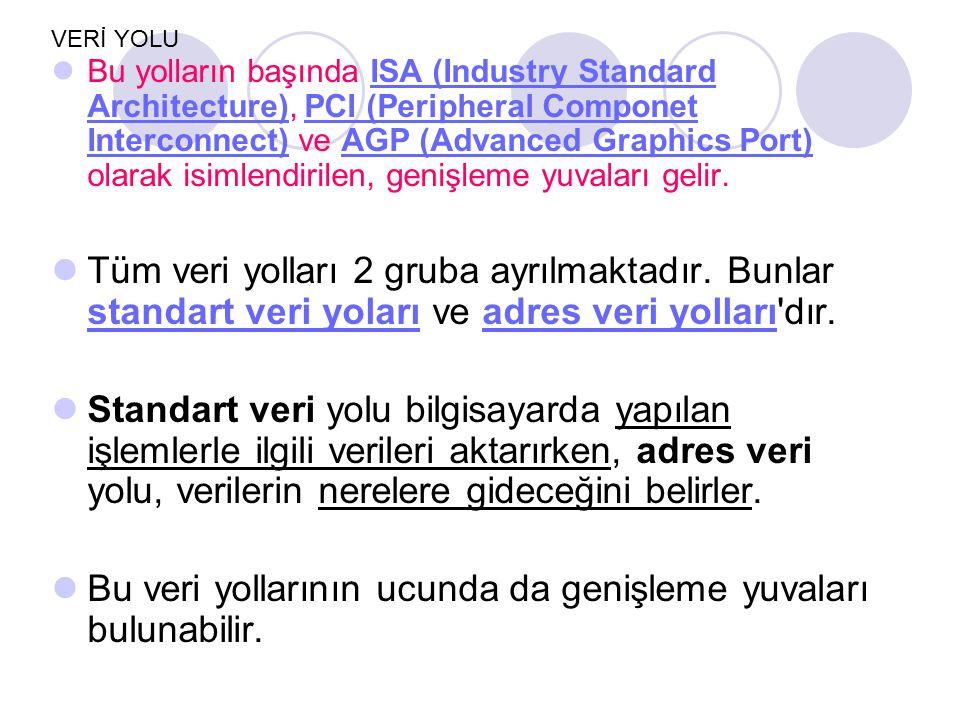 VERİ YOLU Bu yolların başında ISA (Industry Standard Architecture), PCI (Peripheral Componet Interconnect) ve AGP (Advanced Graphics Port) olarak isim