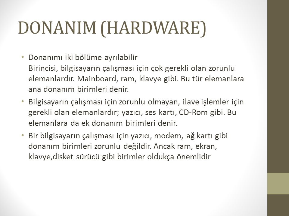 DONANIM (HARDWARE) Donanımı iki bölüme ayrılabilir Birincisi, bilgisayarın çalışması için çok gerekli olan zorunlu elemanlardır.