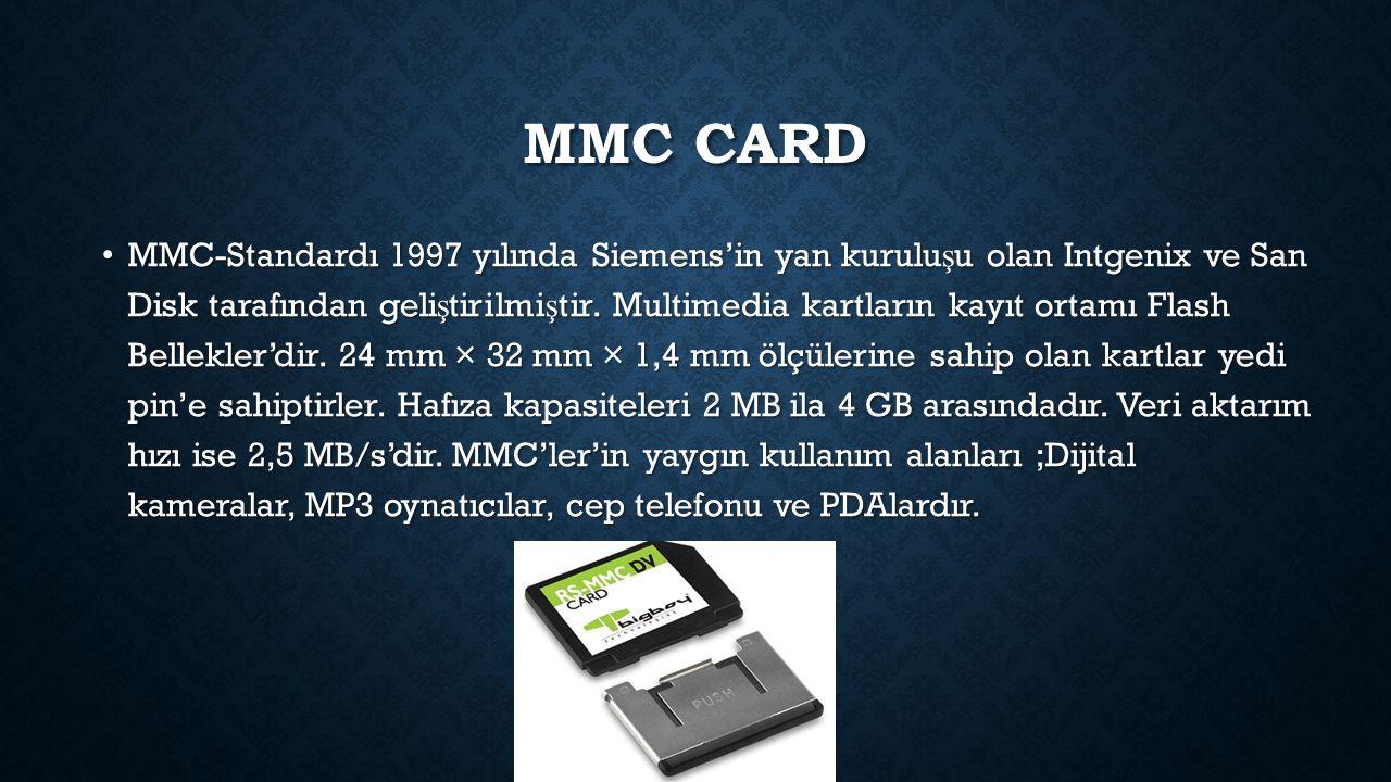 MMC CARD MMC-Standardı 1997 yılında Siemens'in yan kurulu ş u olan Intgenix ve San Disk tarafından geli ş tirilmi ş tir.