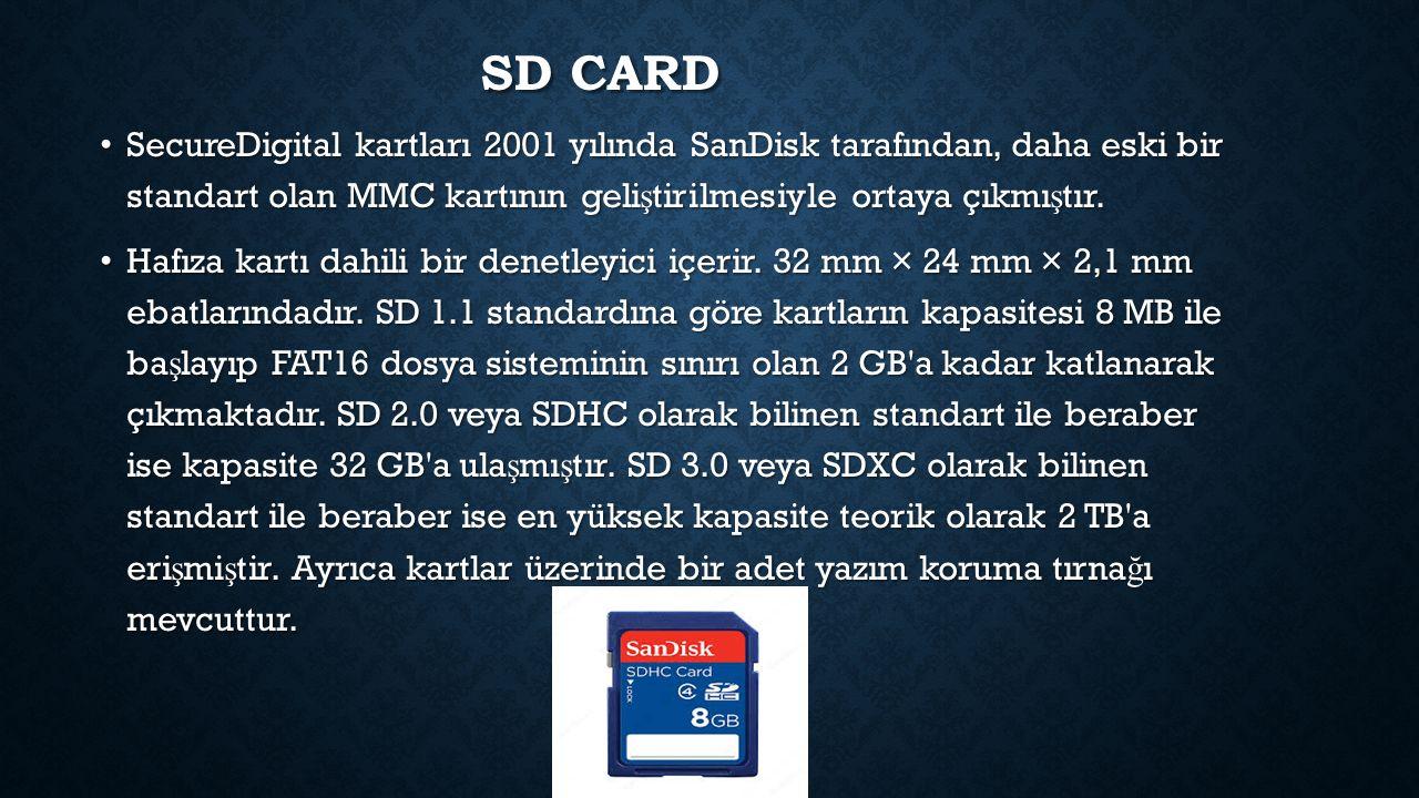 SD CARD SecureDigital kartları 2001 yılında SanDisk tarafından, daha eski bir standart olan MMC kartının geli ş tirilmesiyle ortaya çıkmı ş tır.