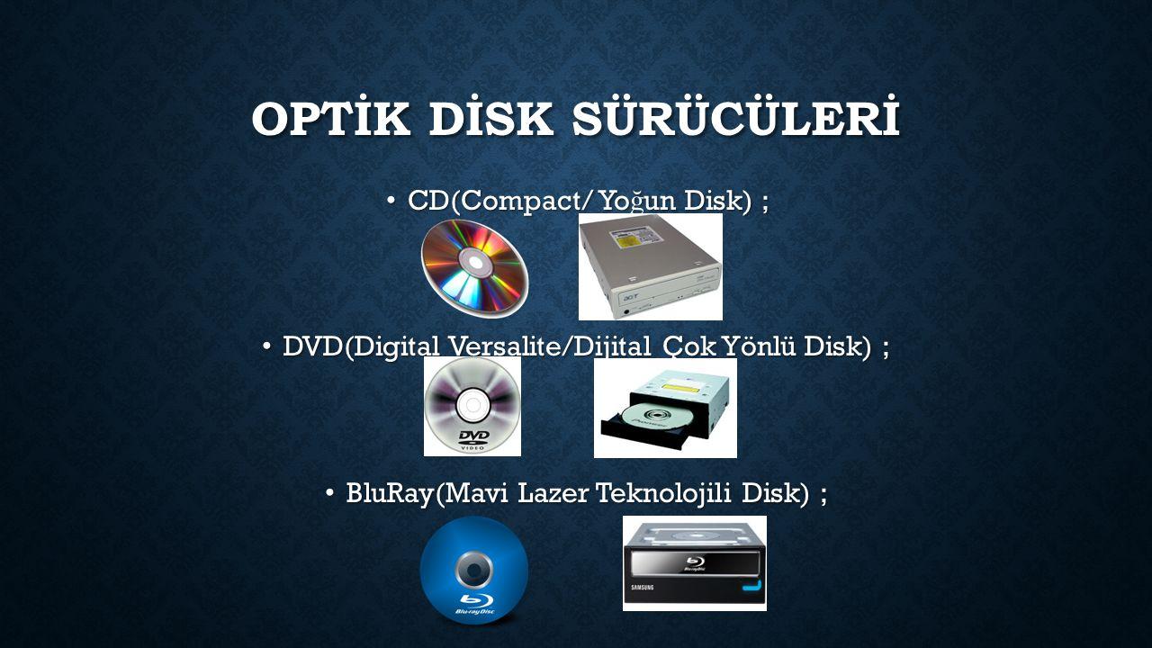 OPTİK DİSK SÜRÜCÜLERİ CD(Compact/ Yo ğ un Disk) ; CD(Compact/ Yo ğ un Disk) ; DVD(Digital Versalite/Dijital Çok Yönlü Disk) ; DVD(Digital Versalite/Dijital Çok Yönlü Disk) ; BluRay(Mavi Lazer Teknolojili Disk) ; BluRay(Mavi Lazer Teknolojili Disk) ;