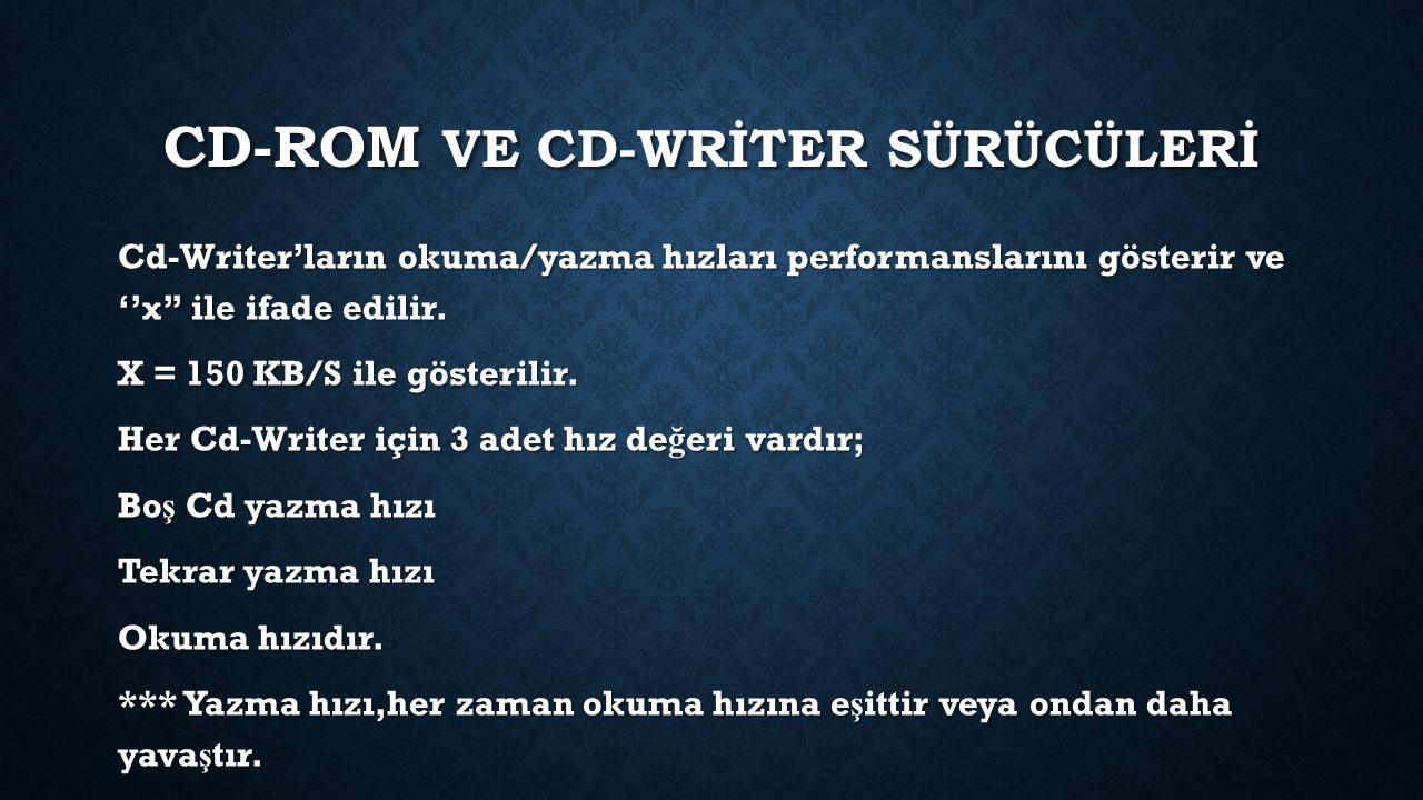 CD-ROM VE CD-WRİTER SÜRÜCÜLERİ Cd-Writer'ların okuma/yazma hızları performanslarını gösterir ve ''x'' ile ifade edilir.